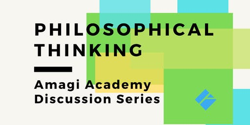 """Amagi Academy - """"Philosophical"""" Thinking Discussion Series"""