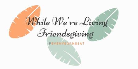 Verdine:  While We're Living Friendsgiving hosted by  Nett Lifestyle