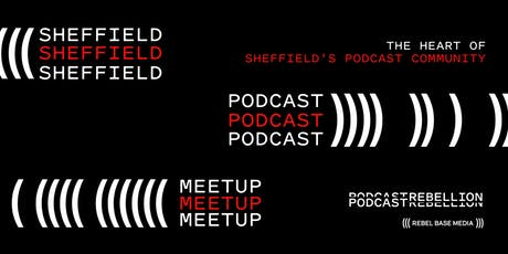 Podcast Rebellion, Sheffield Podcast Community Meetup tickets