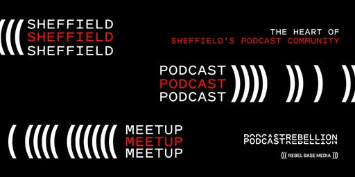Podcast Rebellion, Sheffield Podcast Community Meetup