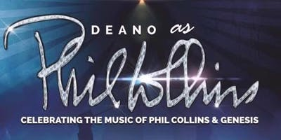 Deano As Phil Collins Celebrating The Music Of Phil Collins & Genesis