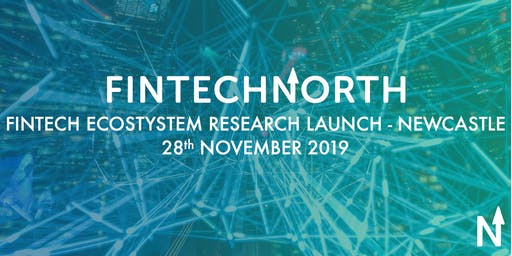 FinTech North - North East FinTech Ecosystem Research Launch