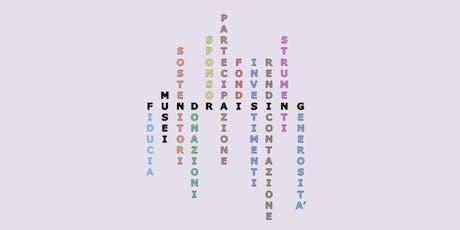 Percorso formativo sul fundraising per operatori museali del Friuli Venezia Giulia biglietti