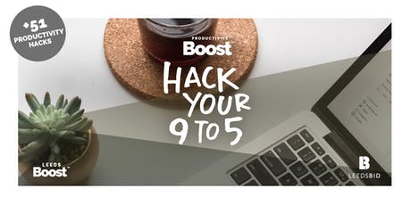 Hack your 9 to 5 | Productivity Boost Masterclass | Leeds Boost tickets