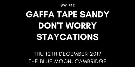 SW #12 Gaffa Tape Sandy / Don't Worry / Staycations tickets