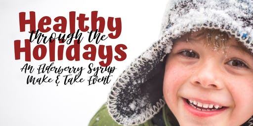 Healthy Through The Holidays: An Elderberry Syrup Make + Take Event