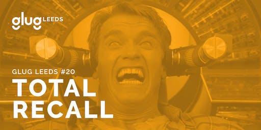Glug Leeds #20: Total Recall