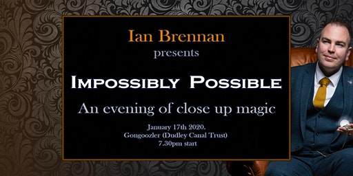 Impossibly Possible. Ian Brennan presents an evening of close up magic.