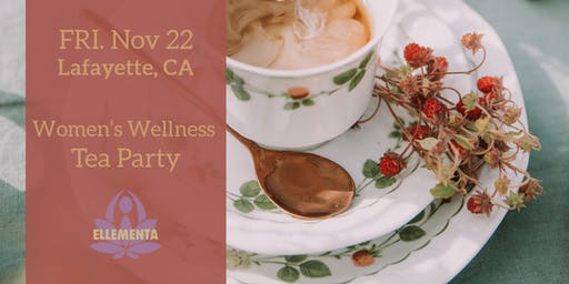 Ellementa SF East Bay (Lafayette): Women's Wellness Tea Party