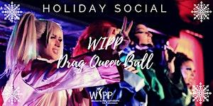 Holiday Social - A WIPP Drag Queen Ball