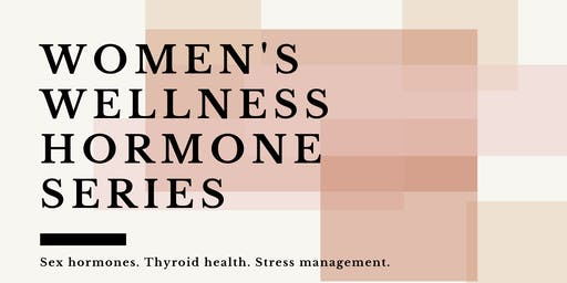 Women's Wellness Hormone Series: Part 2 - Make Your Hormones Work For You