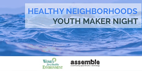 Assemble Youth Maker Night: Healthy Neighborhoods (Ages 10-14) tickets