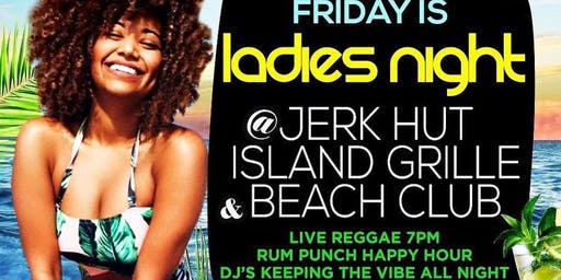 Ladies Night @ Jerk Hut Island Grille & Beach Club