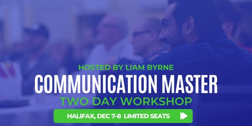 Communication Master Workshop Halifax - Hosted by Liam Byrne