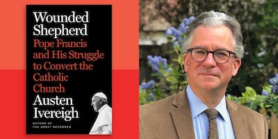 """""""Pope Francis & the Future of the Catholic Church""""  -   A conversation with Dr Austen Ivereigh"""
