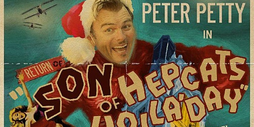 "Peter Petty's ""The Return of Son of Hepcats HollaDay"" 5th Annual Revue!"