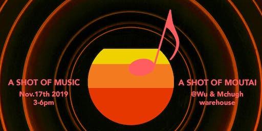 A Shot of Music • A Shot of Moutai