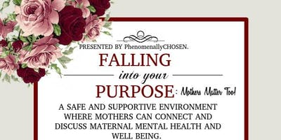 Falling Into Your Purpose: Mothers Matter Too!