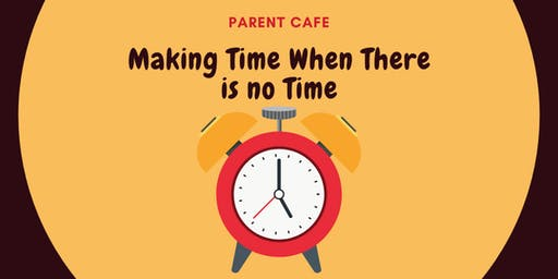 Parent Cafe: Making Time When There Is No Time