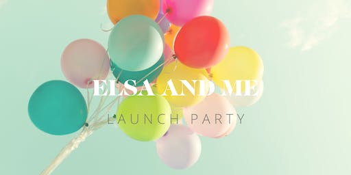 ELSA AND ME Launch Party