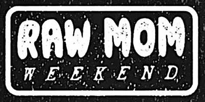 Raw Mom Weekend with Alfred. , Gumming, True Body, Trap Cry, and more