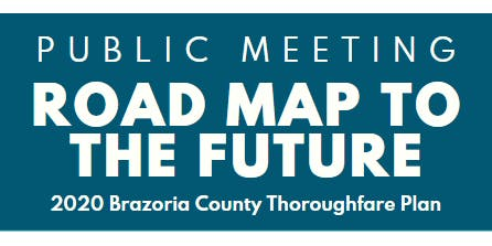 Brazoria County Thoroughfare Plan Public Meeting