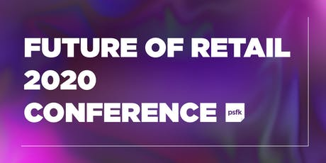 PSFK's Future of Retail 2020 Conference   A NYRIW 2020 Event tickets
