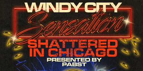 Windy City Sensation - Shattered in Chicago - Presented by PBR tickets