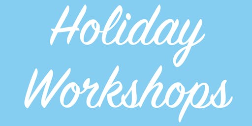 Holiday Workshops - Pick Your Project!