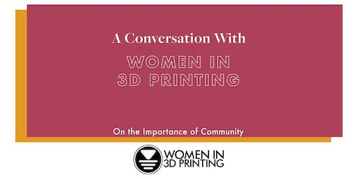 A Conversation With Women in 3D Printing