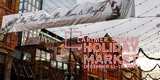 Larimer Square Holiday Market: December 11-15