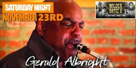 Dinner w/ Gerald Albright Live in Concert & The Wilder vs Ortiz Fight Party tickets