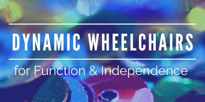 Dynamic Wheelchairs for Function & Independence