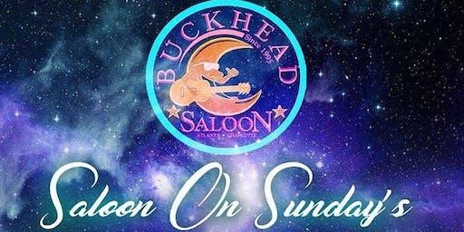 SALOON ON SUNDAYS.... BUCKHEADS #1 SUNDAY FUNDAY!!!