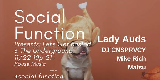 Social Function Presents Let's Get Basted @ The Underground