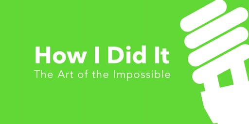 How I Did It! The Art of the Impossible