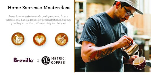 Cafe Quality at Home Masterclass Presented by Breville and Metric Coffee