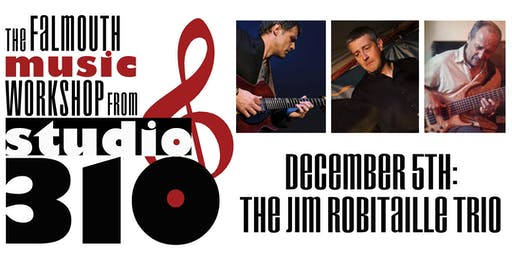 The Falmouth Music Workshop at Studio 310: Jim Robitaille Trio In Concert