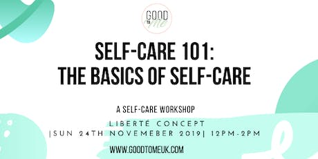 GOOD TO ME PRESENTS: SELF-CARE 101: Self-care basics.A Self-care Workshop tickets