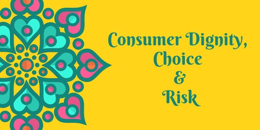 Consumer Dignity, Choice and Risk