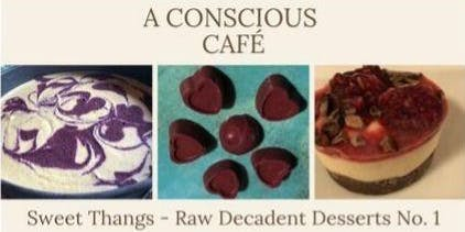 Conscious Café presents Adventures in Living Foods: Sweet Things