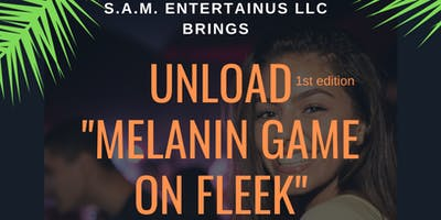 "UNLOAD(1st edition) - ""MELANIN GAME ON FLEEK"""