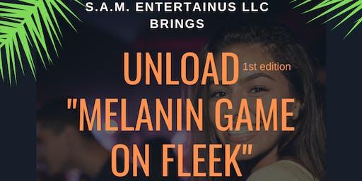 "UNLOAD(1st edition) - ""MELANIN GAME ON FLEEK"""