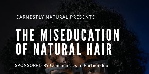 THE MISEDUCATION OF NATURAL HAIR