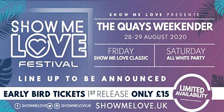 Show Me Love Fest @ BASILDON - THE QUAYS - Friday 28th August 2020 tickets