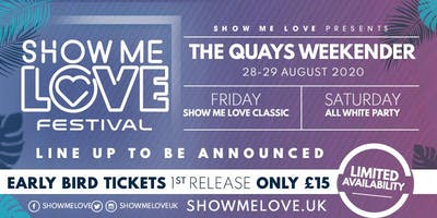 Show Me Love@ BASILDON - THE QUAYS - WHITE PARTY Saturday 29th August 2020