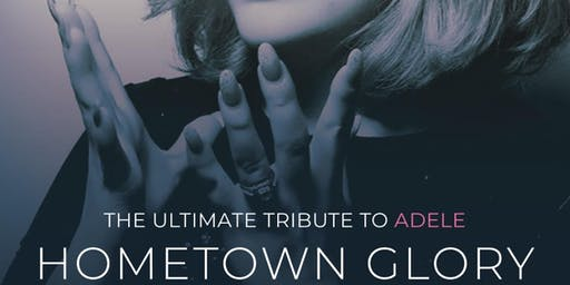 HOMETOWN GLORY - The Ultimate Tribute to Adele