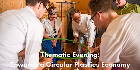 Thematic Evening: Closing the Loop - Towards a Circular Plastic Economy tickets