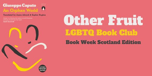 Other Fruit : LGBTQ+ Book Club reads An Orphan World