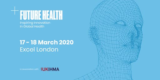 Future Health Conference , Excel London 17 & 18 March 2020